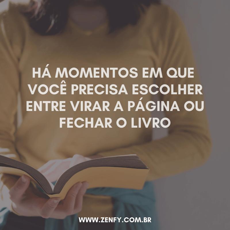 frase há momentos em que você precisa escolher entre virar a página ou fechar o livro