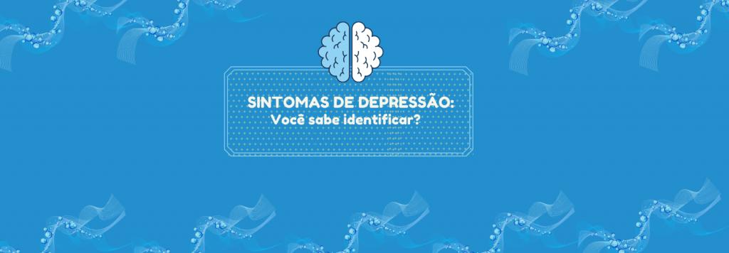 Sintomas de Depressão: você sabe identificar?