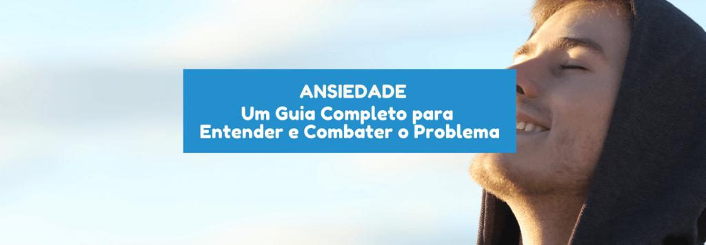 Ansiedade: um guia completo para entender e combater a ansiedade