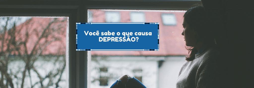 Você sabe o que causa a depressão?