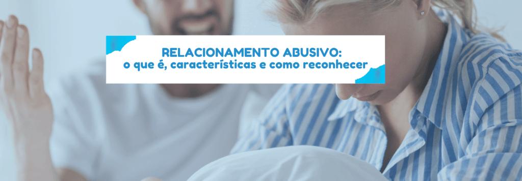 Relacionamento abusivo: o que é, características e como reconhecer