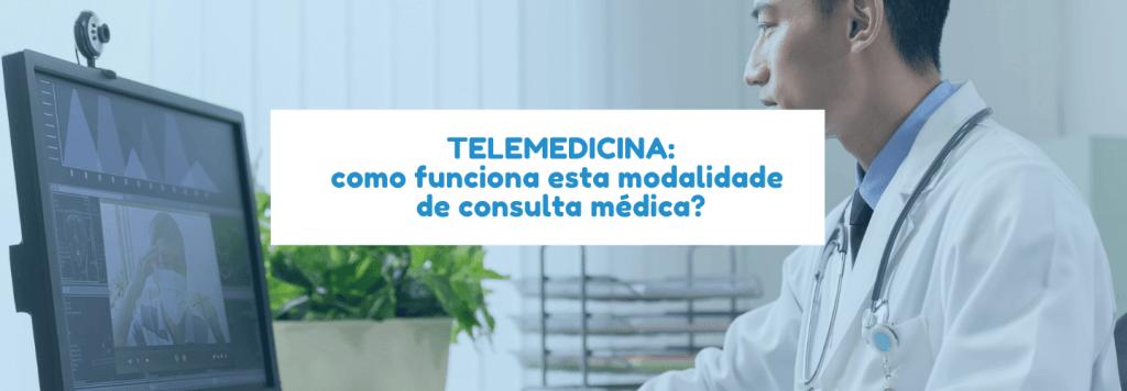 Telemedicina: como funciona esta modalidade de consulta médica?