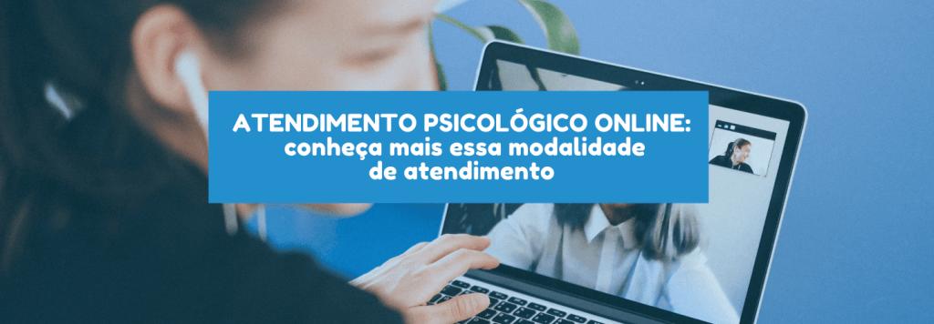 Atendimento psicológico online: conheça mais essa modalidade de atendimento psicológico