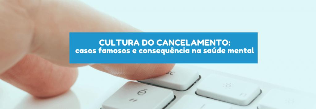 Cultura do cancelamento: casos famosos e consequência na saúde mental