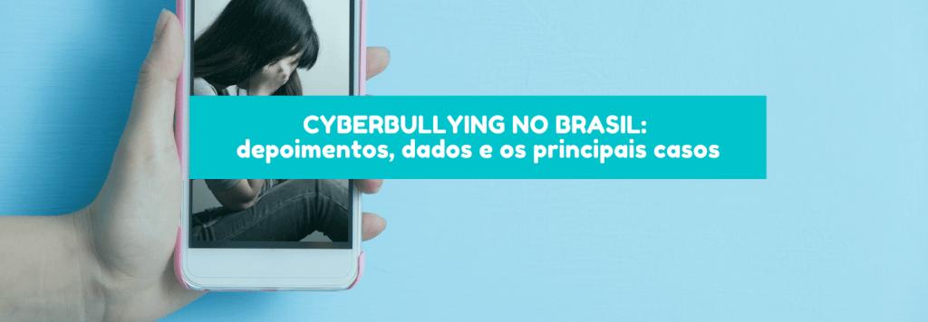 Cyberbullying no Brasil: depoimentos, dados e os principais casos