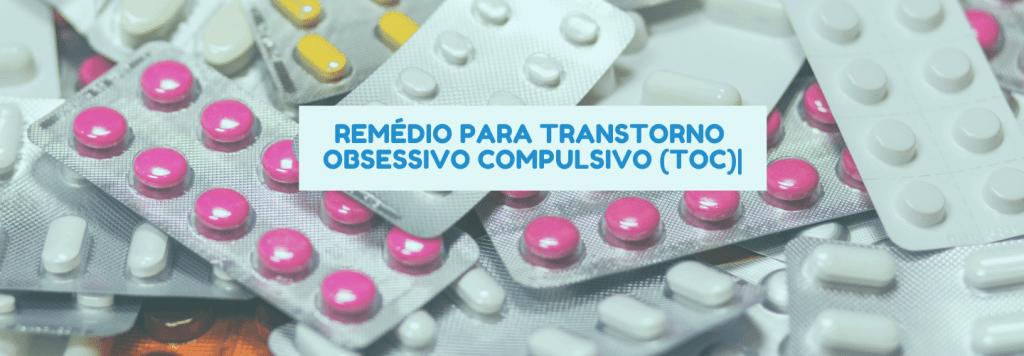 Remédio para Transtorno Obsessivo-Compulsivo (TOC): quando o uso de medicamentos é necessário para o tratamento