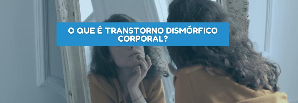 O que é transtorno dismórfico corporal? Entenda o que é esse transtorno e veja depoimentos de quem sofre com a doença