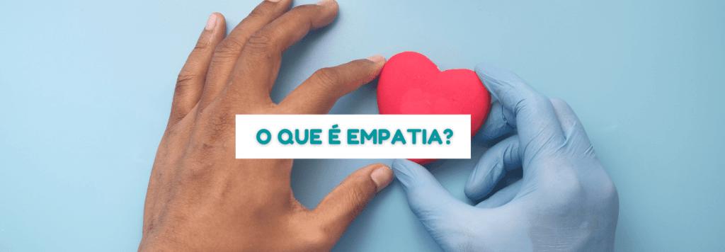O que é empatia? Conheça os 3 tipos de empatia