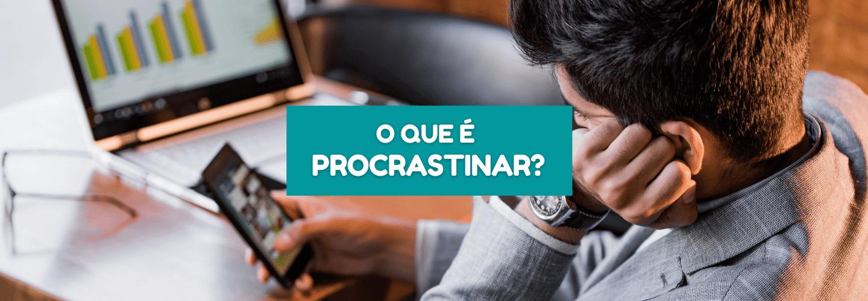 o que é procrastinar