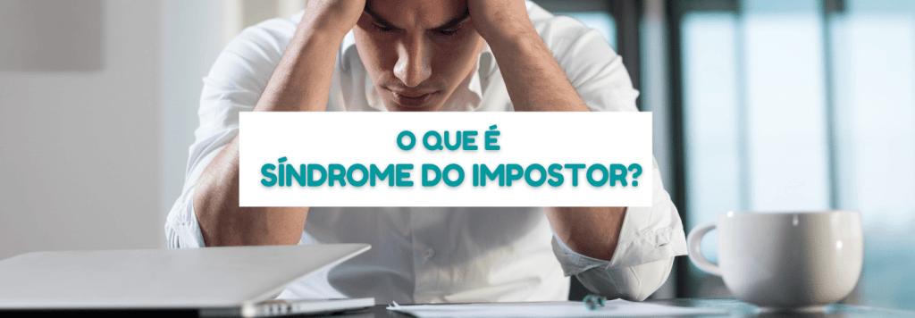 O que é síndrome do impostor e como identificá-la