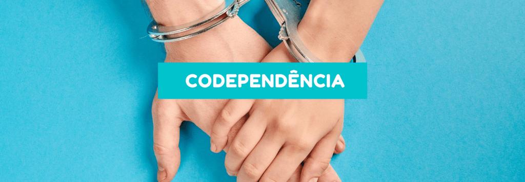 Codependência: o que é, como identificar e mais
